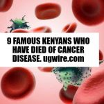 9 Famous Kenyans Who Have Died Of Cancer Recently