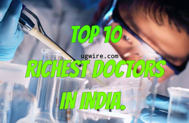 Richest Doctors in India 2021 Net Worth Top 10 LIST
