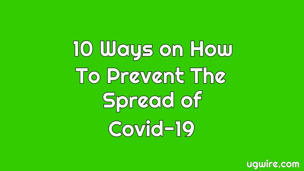 10 Ways on How to Prevent the spread of Coronavirus Covid-19
