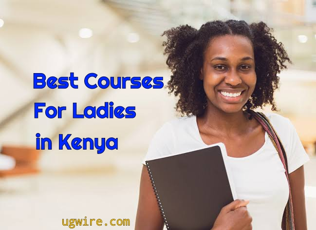Best courses for Ladies in Kenya Today Diploma Technical Courses