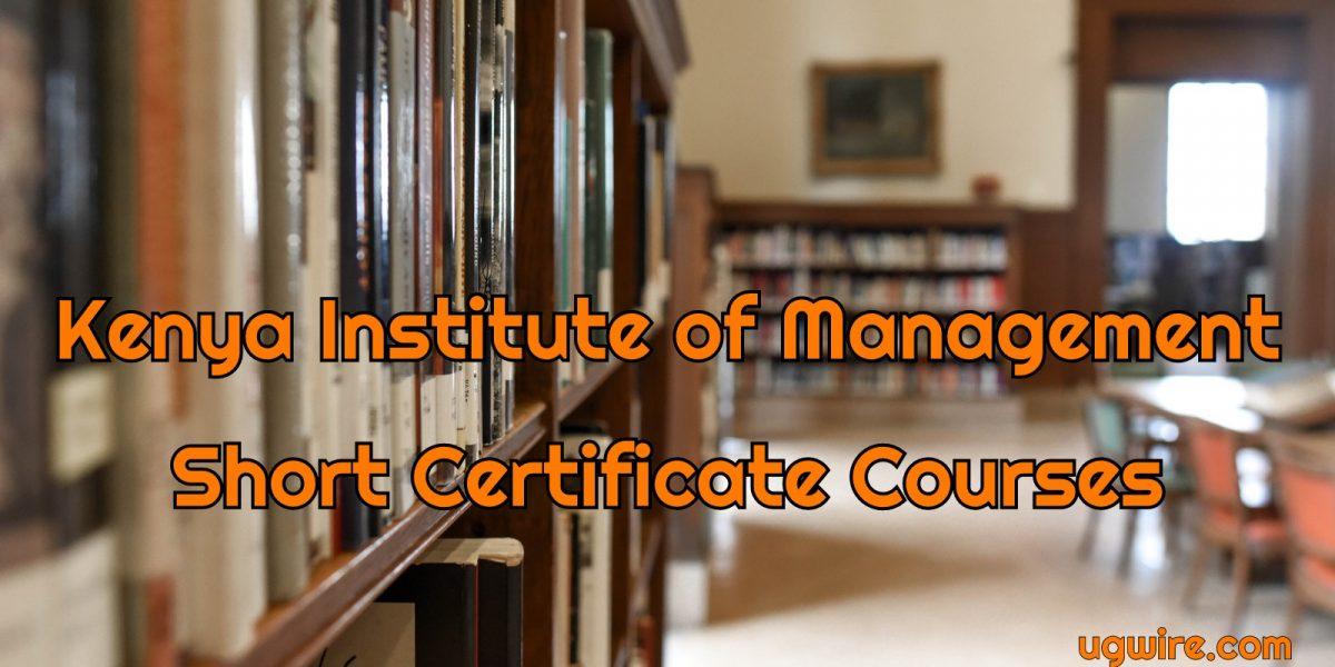 Kenya Institute of Management Short Certificate Courses 2021