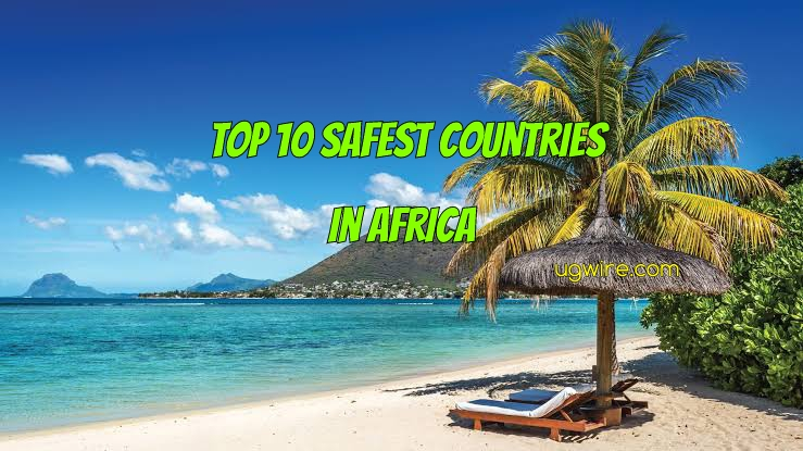 Safest Country in Africa 2021 Top 10 Best to Visit