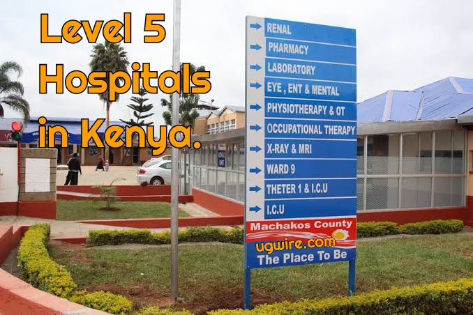 List of Level 5 Hospitals in Kenya 2021