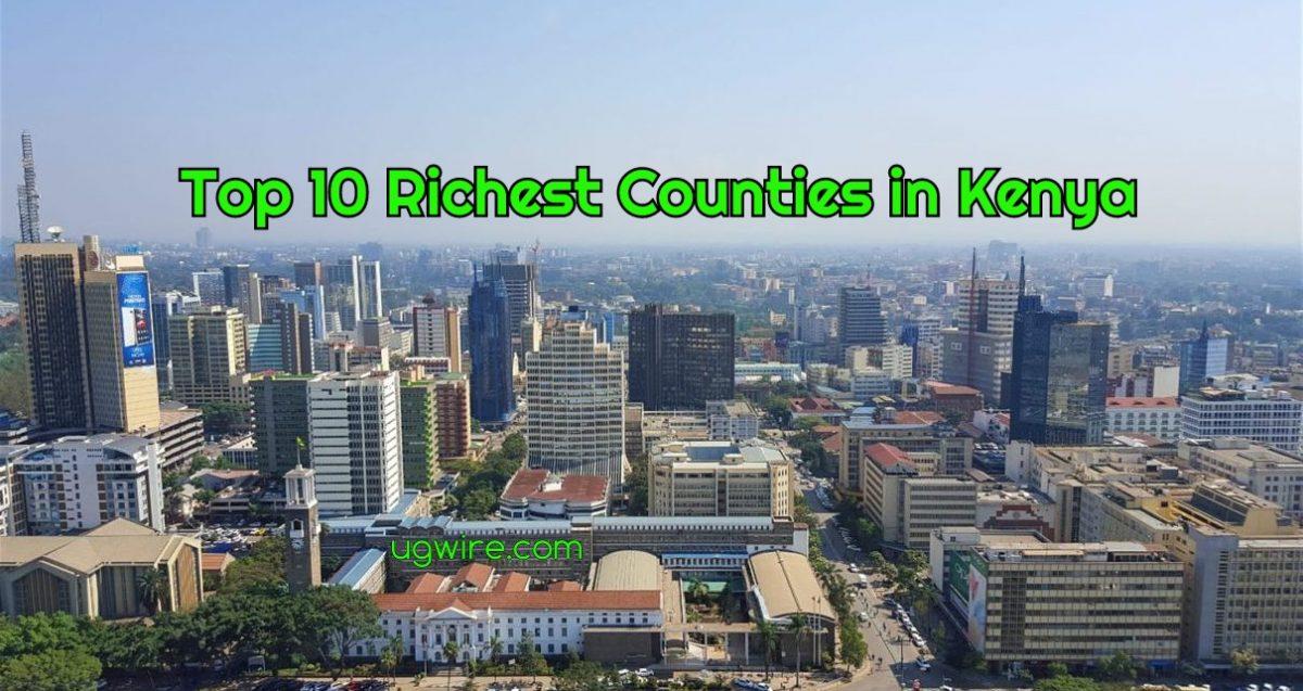 Top ten Richest Counties in Kenya 2021 List today